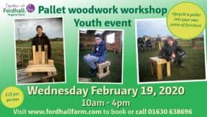 Pallet woodwork workshop: youth event @ Fordhall Organic Farm | Tern Hill | England | United Kingdom
